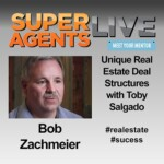Unique Real Estate Deal Structures with Bob Zachmeier and Toby Salgado